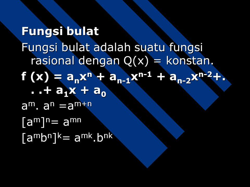 Fungsi bulat Fungsi bulat adalah suatu fungsi rasional dengan Q(x) = konstan. f (x) = anxn + an-1xn-1 + an-2xn-2+. . .+ a1x + a0.