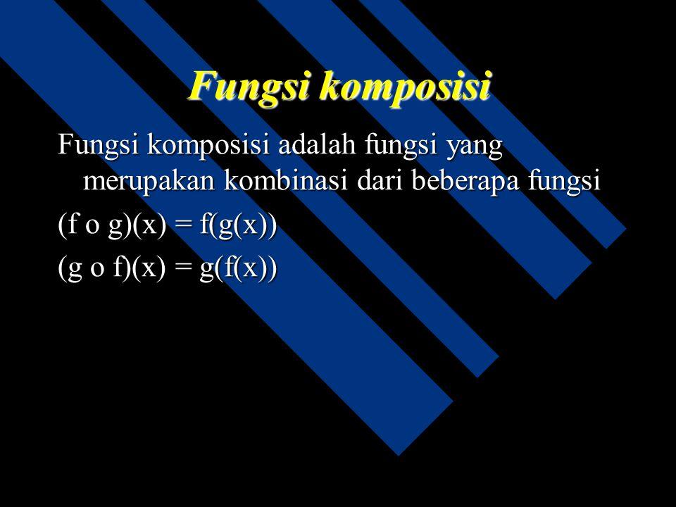 Fungsi komposisi Fungsi komposisi adalah fungsi yang merupakan kombinasi dari beberapa fungsi. (f o g)(x) = f(g(x))