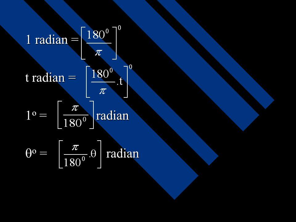 1 radian = t radian = 1o = radian o = radian