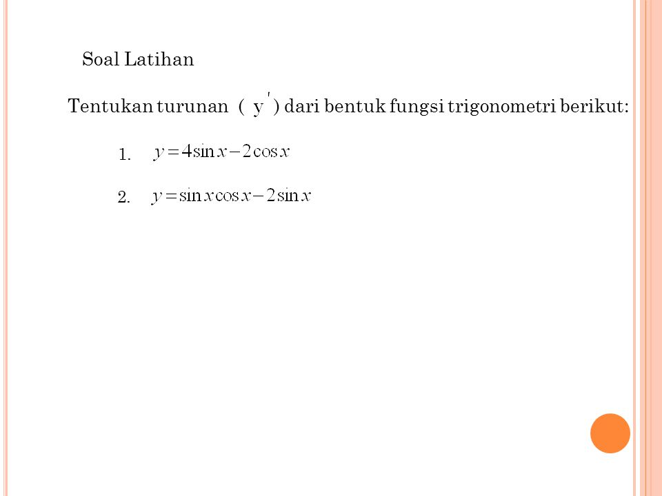 Tentukan turunan ( ) dari bentuk fungsi trigonometri berikut: