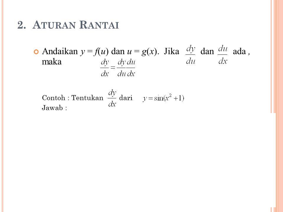 2. Aturan Rantai Andaikan y = f(u) dan u = g(x). Jika dan ada , maka