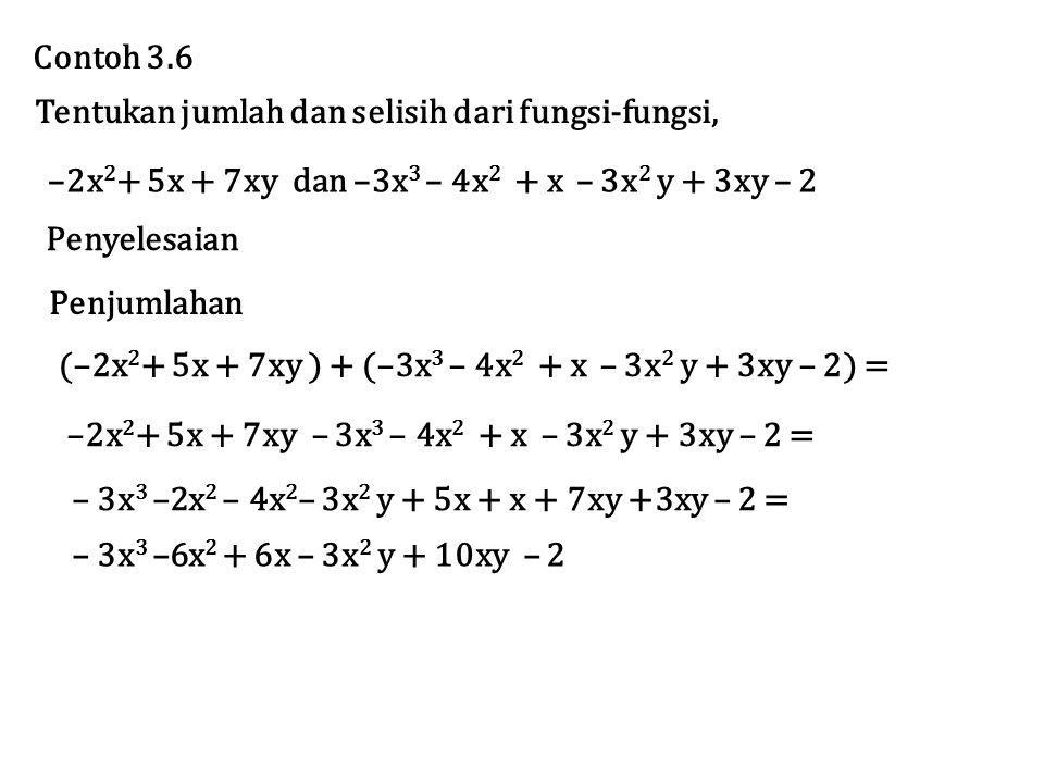 Contoh 3.6 Tentukan jumlah dan selisih dari fungsi-fungsi, –2x2+ 5x + 7xy dan –3x3 – 4x2 + x – 3x2 y + 3xy – 2.