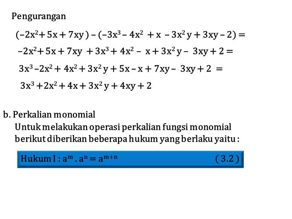 Pengurangan (–2x2+ 5x + 7xy ) – (–3x3 – 4x2 + x – 3x2 y + 3xy – 2) = –2x2+ 5x + 7xy + 3x3 + 4x2 – x + 3x2 y – 3xy + 2 =