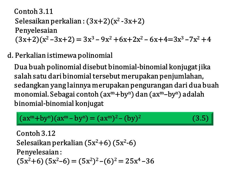 Contoh 3.11 Selesaikan perkalian : (3x+2)(x2 -3x+2) Penyelesaian. (3x+2)(x2 –3x+2) = 3x3 – 9x2 +6x+2x2 – 6x+4=3x3 –7x2 +4.