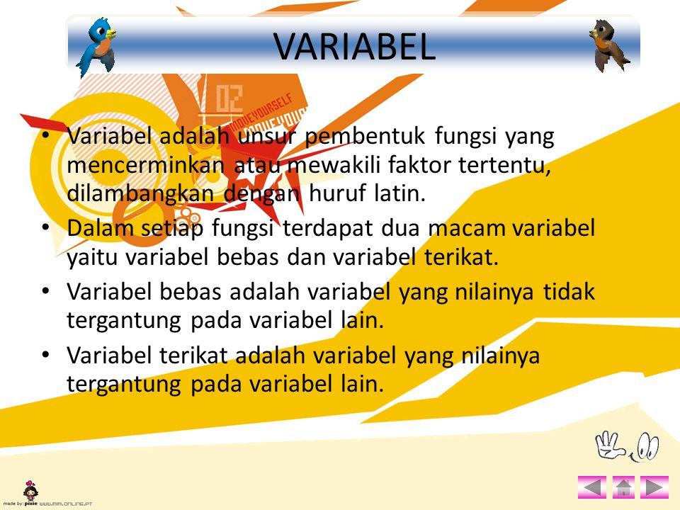 VARIABEL Variabel adalah unsur pembentuk fungsi yang mencerminkan atau mewakili faktor tertentu, dilambangkan dengan huruf latin.