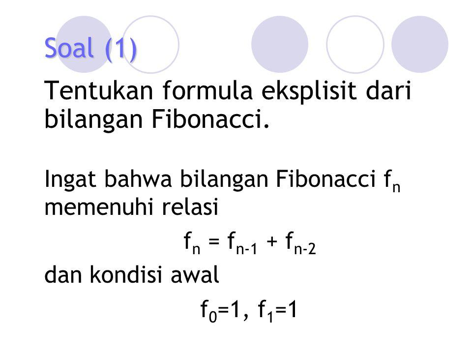Soal (1) Tentukan formula eksplisit dari bilangan Fibonacci.