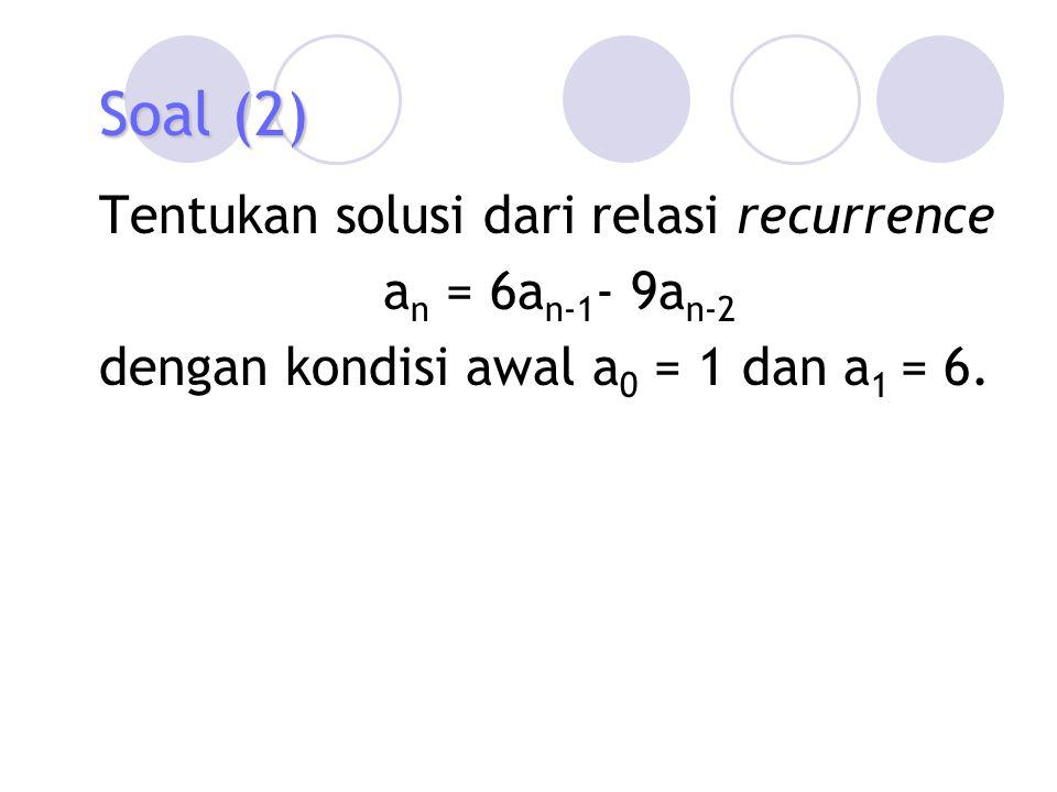 Soal (2) Tentukan solusi dari relasi recurrence an = 6an-1- 9an-2