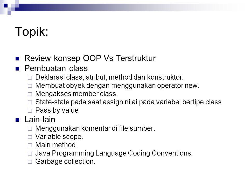 Topik: Review konsep OOP Vs Terstruktur Pembuatan class Lain-lain