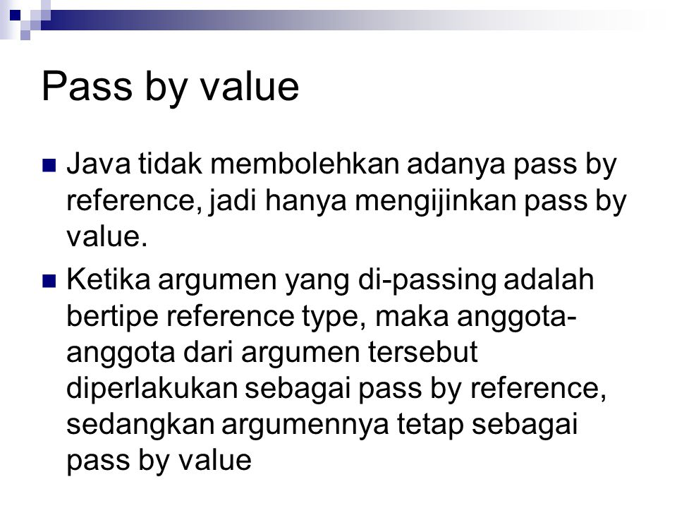 Pass by value Java tidak membolehkan adanya pass by reference, jadi hanya mengijinkan pass by value.