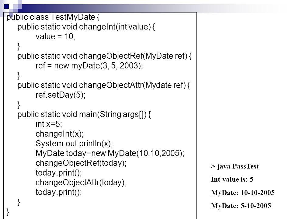 public class TestMyDate { public static void changeInt(int value) {