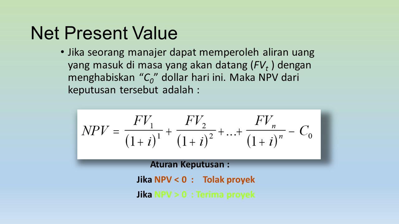 Jika NPV < 0 : Tolak proyek Jika NPV > 0 : Terima proyek
