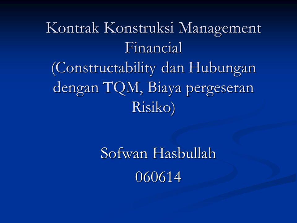 Kontrak Konstruksi Management Financial (Constructability dan Hubungan dengan TQM, Biaya pergeseran Risiko)