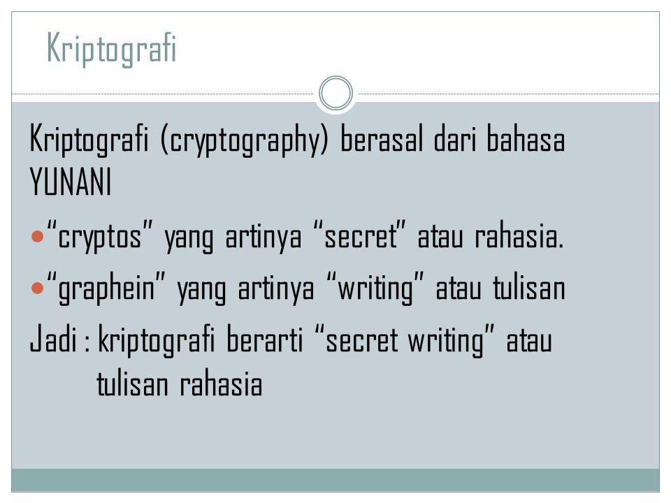 Kriptografi Kriptografi (cryptography) berasal dari bahasa YUNANI