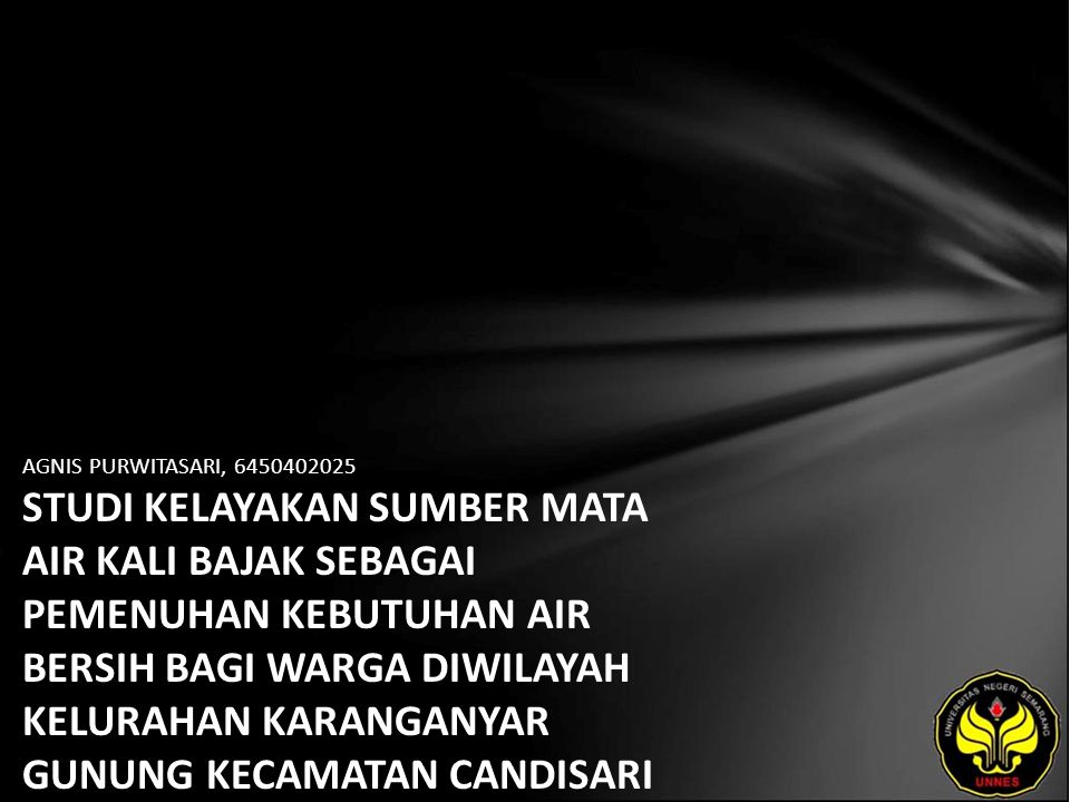 AGNIS PURWITASARI, 6450402025 STUDI KELAYAKAN SUMBER MATA AIR KALI BAJAK SEBAGAI PEMENUHAN KEBUTUHAN AIR BERSIH BAGI WARGA DIWILAYAH KELURAHAN KARANGANYAR GUNUNG KECAMATAN CANDISARI SEMARANG TAHUN 2006
