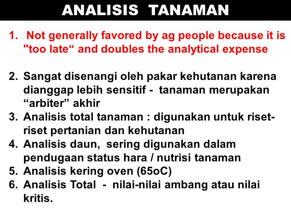 ANALISIS TANAMAN Not generally favored by ag people because it is too late and doubles the analytical expense.