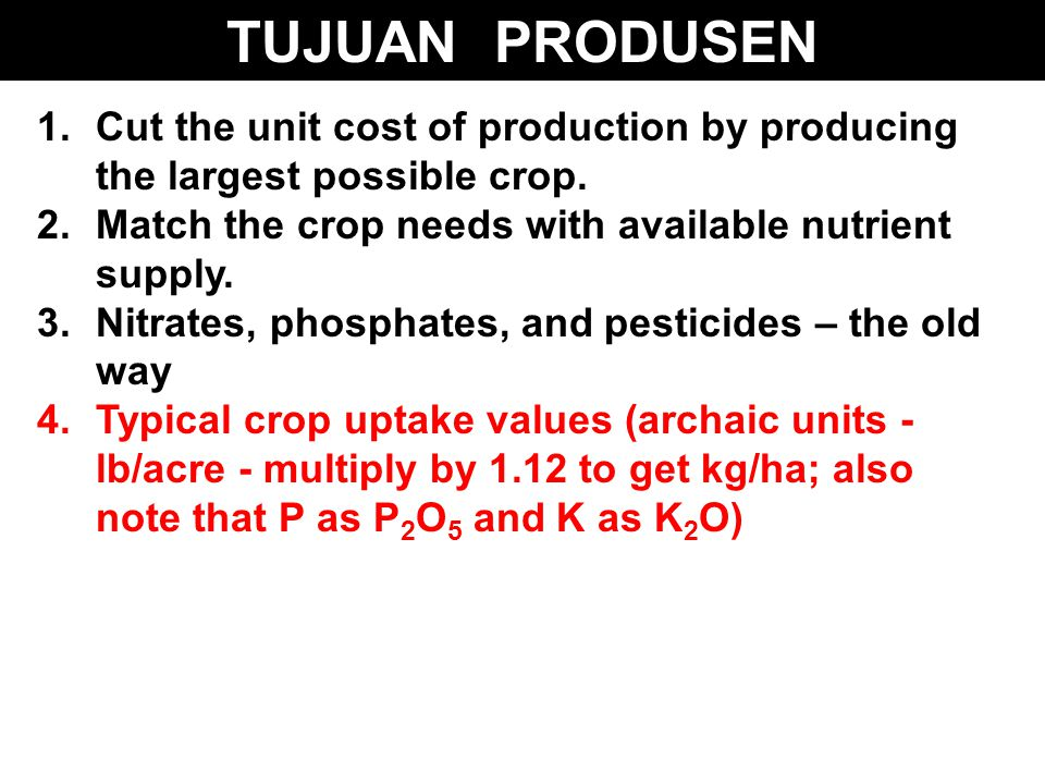 TUJUAN PRODUSEN Cut the unit cost of production by producing the largest possible crop. Match the crop needs with available nutrient supply.