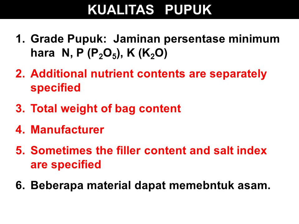 KUALITAS PUPUK Grade Pupuk: Jaminan persentase minimum hara N, P (P2O5), K (K2O) Additional nutrient contents are separately specified.
