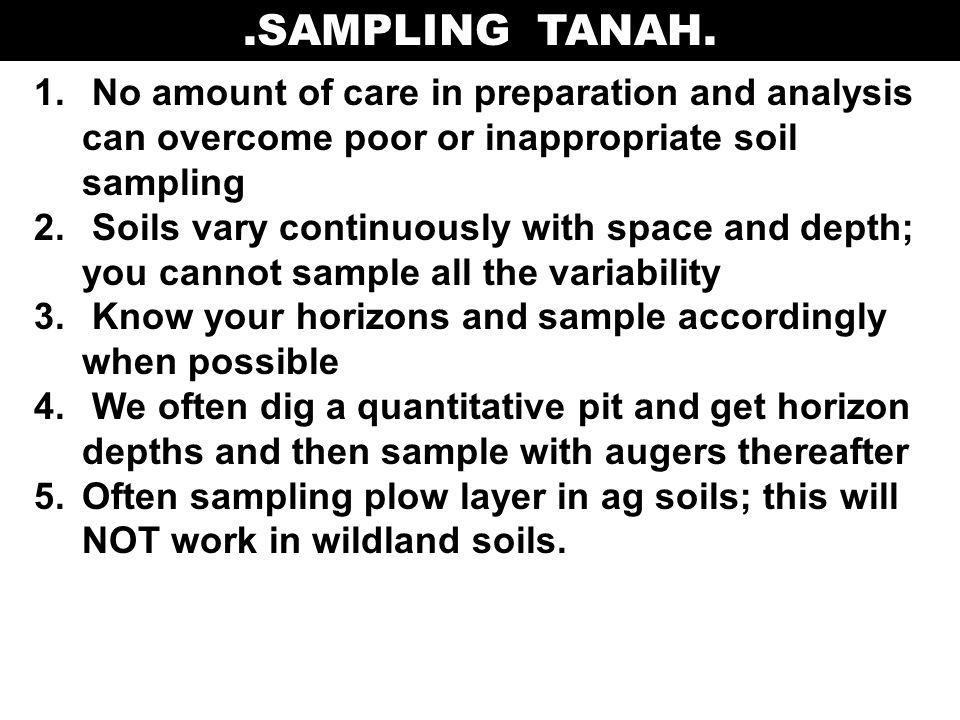 .SAMPLING TANAH. No amount of care in preparation and analysis can overcome poor or inappropriate soil sampling.