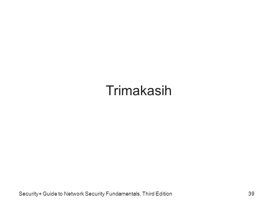 Trimakasih Security+ Guide to Network Security Fundamentals, Third Edition