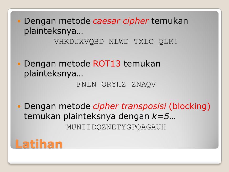 Latihan Dengan metode caesar cipher temukan plainteksnya…