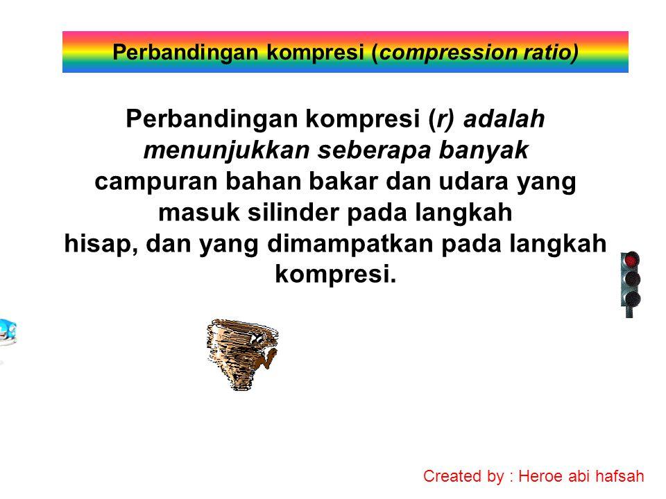 Perbandingan kompresi (r) adalah menunjukkan seberapa banyak