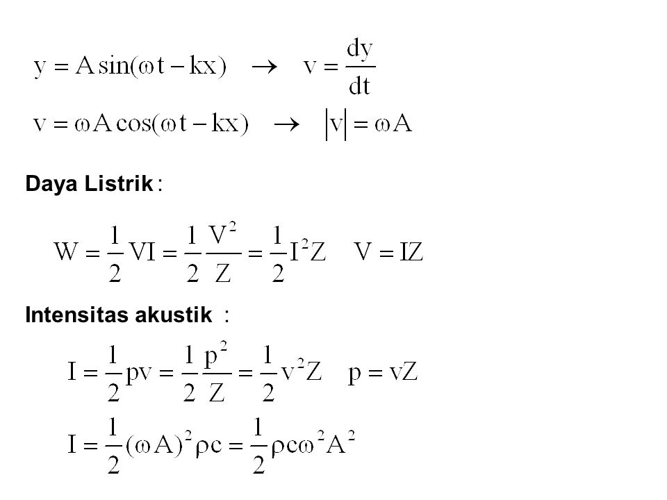 Daya Listrik : Intensitas akustik :