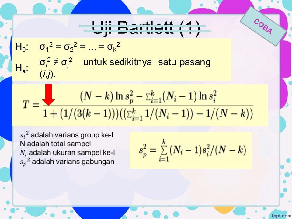 Uji Bartlett (1) H0: σ12 = σ22 = ... = σk2 Ha:
