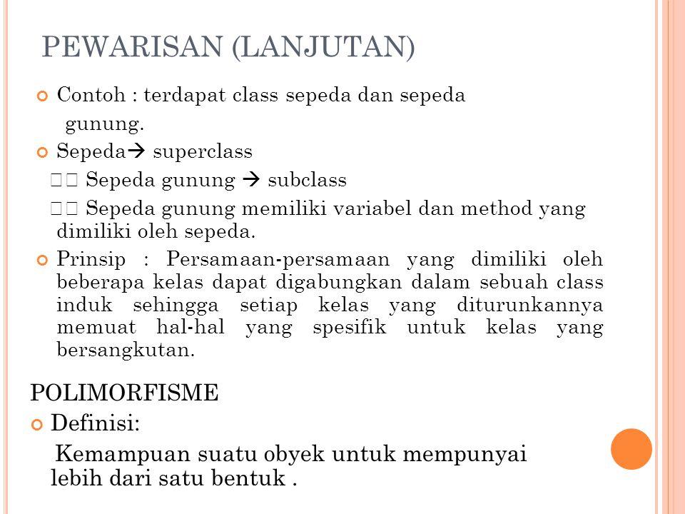 PEWARISAN (LANJUTAN) POLIMORFISME Definisi: