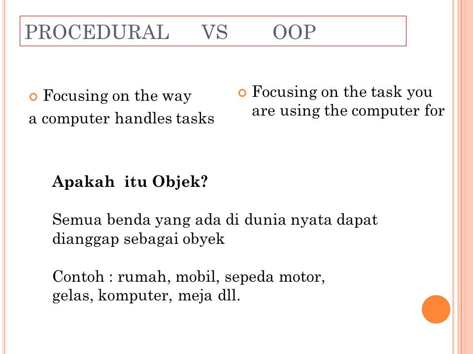 PROCEDURAL VS OOP Focusing on the task you are using the computer for