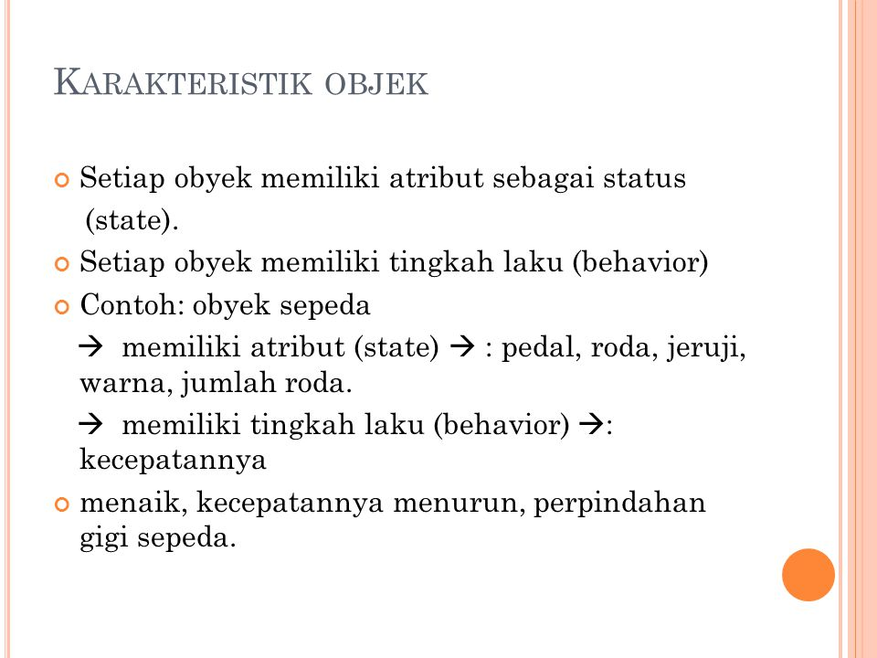 Karakteristik objek Setiap obyek memiliki atribut sebagai status