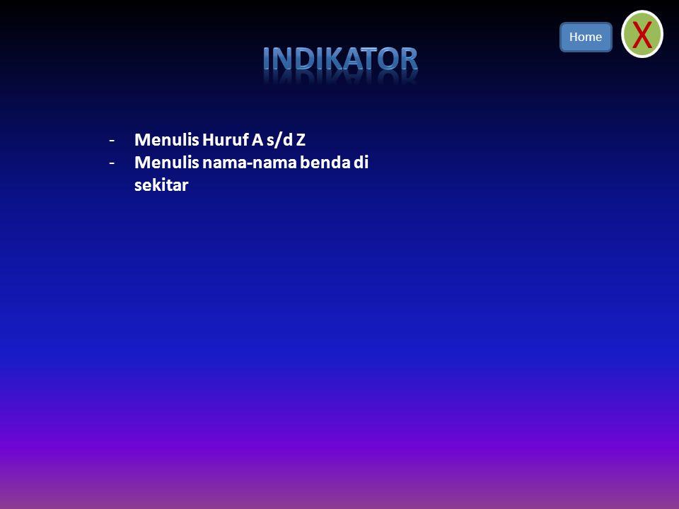 X INDIKATOR Menulis Huruf A s/d Z Menulis nama-nama benda di sekitar