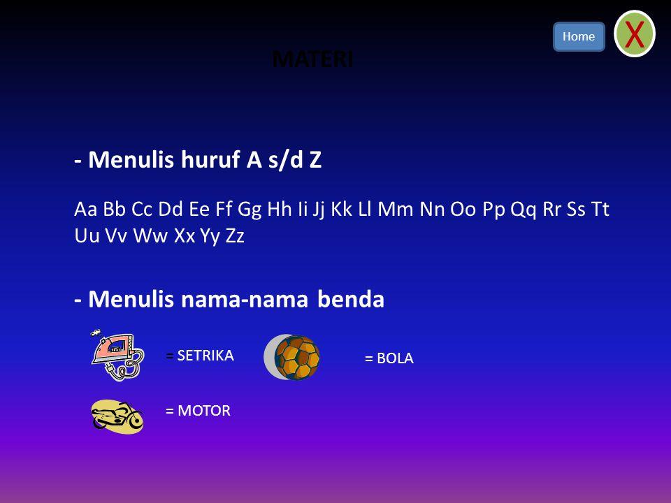 X MATERI - Menulis huruf A s/d Z - Menulis nama-nama benda