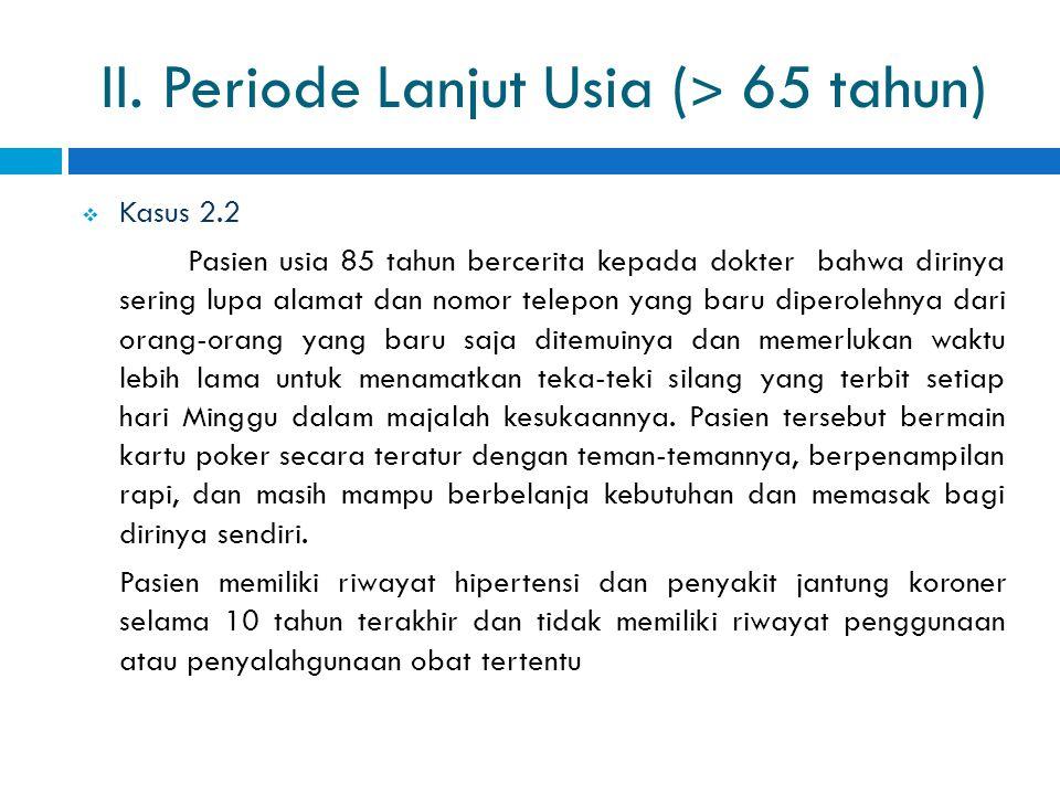 II. Periode Lanjut Usia (˃ 65 tahun)