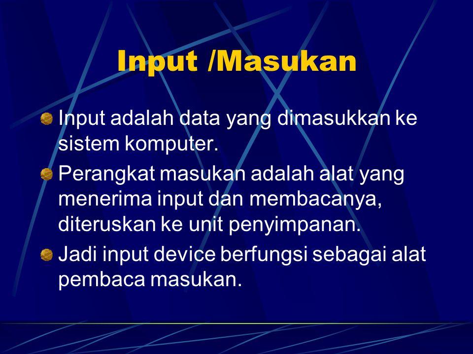 Input /Masukan Input adalah data yang dimasukkan ke sistem komputer.