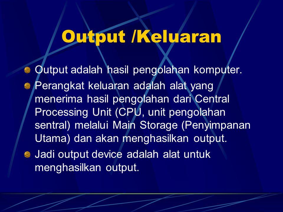 Output /Keluaran Output adalah hasil pengolahan komputer.