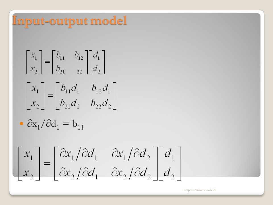 Input-output model ∂x1/∂d1 = b11 http://rosihan.web.id