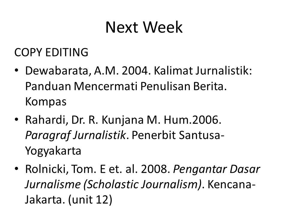 Next Week COPY EDITING. Dewabarata, A.M. 2004. Kalimat Jurnalistik: Panduan Mencermati Penulisan Berita. Kompas.