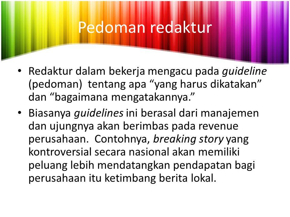 Pedoman redaktur Redaktur dalam bekerja mengacu pada guideline (pedoman) tentang apa yang harus dikatakan dan bagaimana mengatakannya.