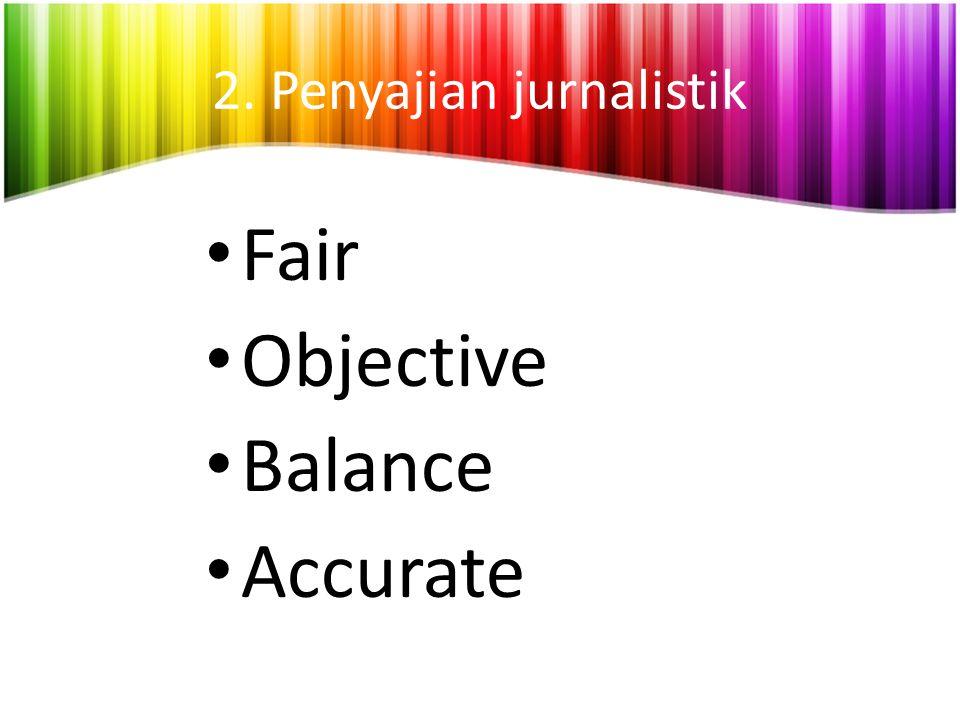 2. Penyajian jurnalistik
