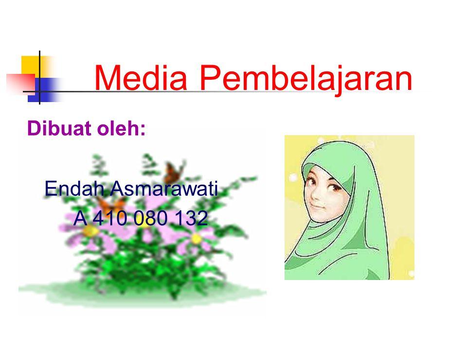 Media Pembelajaran Dibuat oleh: Endah Asmarawati A 410 080 132