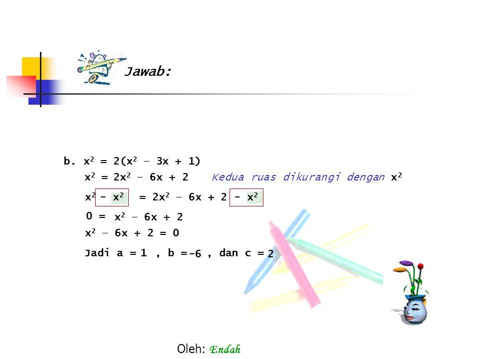 Jawab: Oleh: Endah b. x2 = 2(x2 – 3x + 1) x2 = 2x2 – 6x + 2