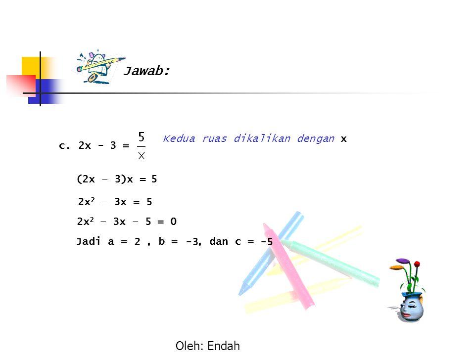 Jawab: Oleh: Endah c. 2x - 3 = Kedua ruas dikalikan dengan x
