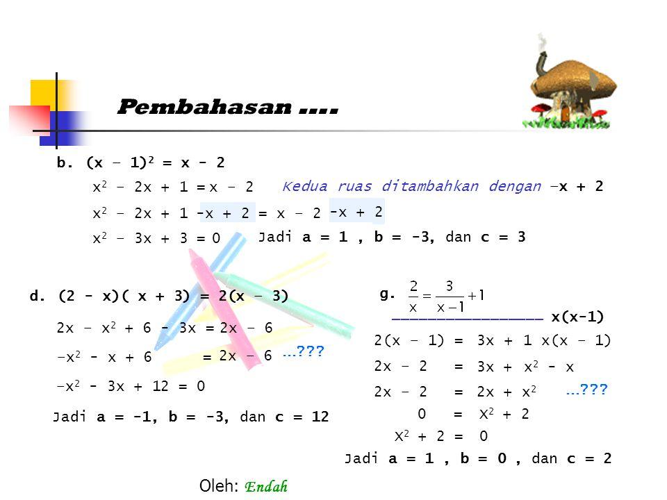 Pembahasan …. Oleh: Endah b. (x – 1)2 = x - 2 x2 – 2x + 1 = x – 2