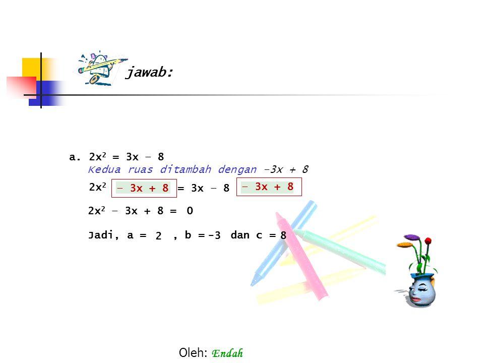 jawab: Oleh: Endah a. 2x2 = 3x – 8 Kedua ruas ditambah dengan –3x + 8
