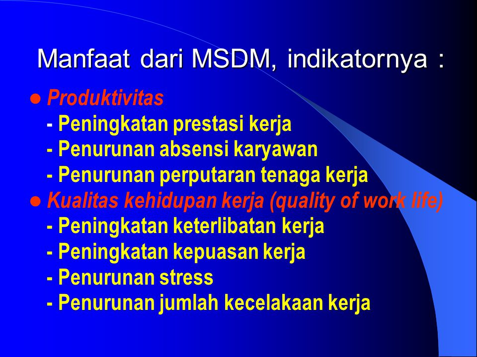 Manfaat dari MSDM, indikatornya :