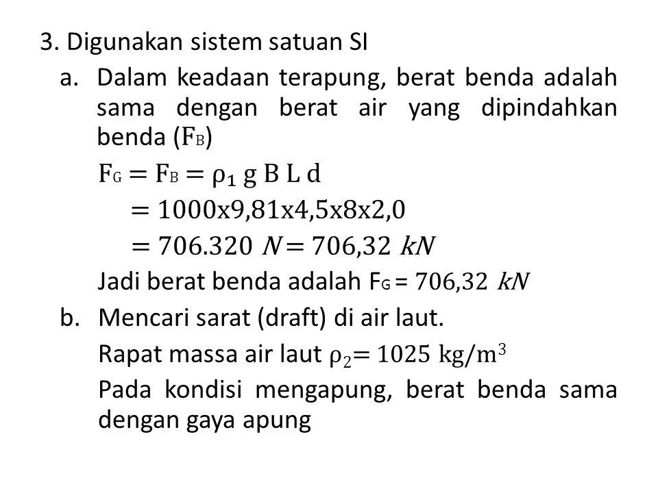3. Digunakan sistem satuan SI