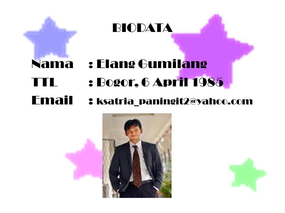 BIODATA Nama : Elang Gumilang TTL : Bogor, 6 April 1985 Email : ksatria_paningit2@yahoo.com