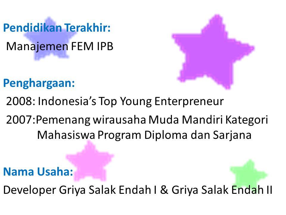 Pendidikan Terakhir: Manajemen FEM IPB. Penghargaan: 2008: Indonesia's Top Young Enterpreneur.
