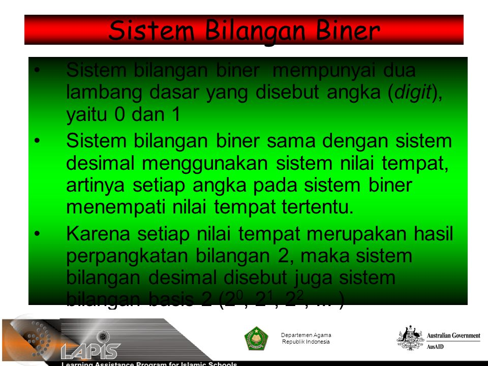 Sistem Bilangan Biner Sistem bilangan biner mempunyai dua lambang dasar yang disebut angka (digit), yaitu 0 dan 1.