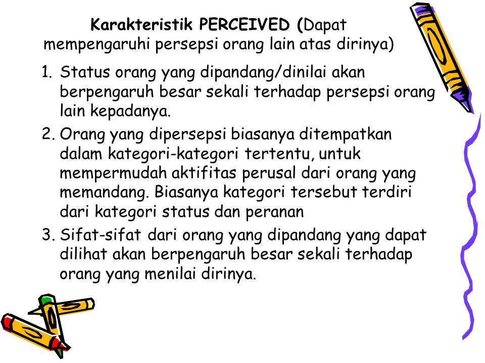 Karakteristik PERCEIVED (Dapat mempengaruhi persepsi orang lain atas dirinya)